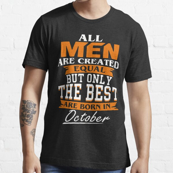 Men the best are born in October Essential T-Shirt