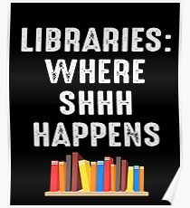 LIBRARIES WHERE SHHH HAPPENS Poster