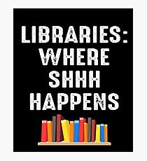 LIBRARIES WHERE SHHH HAPPENS Photographic Print