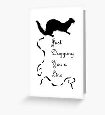 Weasel Scat, Just Dropping You a Line Greeting Card