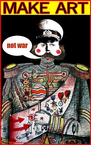 Make Art Not War by Larry Butterworth