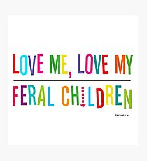 Love Me, Love My Feral Children Photographic Print