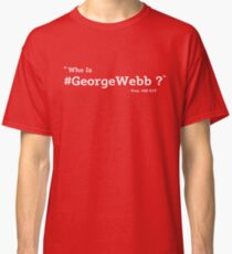 Who is George Webb Classic T-Shirt