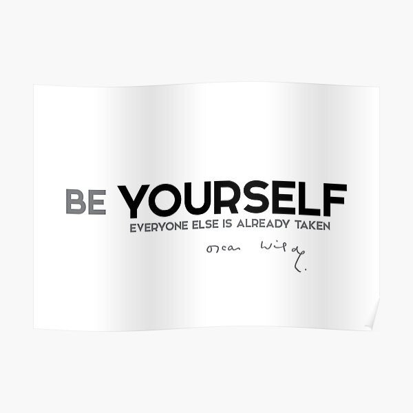 be yourself; everyone else is already taken - oscar wilde Poster