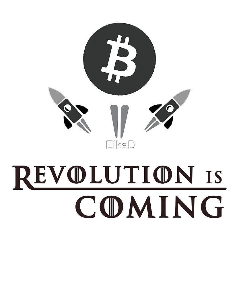 Revolution Is Coming With Bitcoin BTC To The Moon by ElkeD