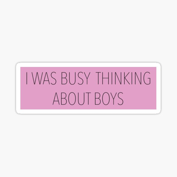 I was busy thinking about boys Sticker