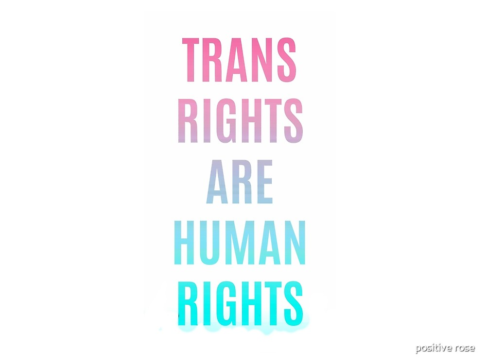 Trans rights are human rights  by positive rose
