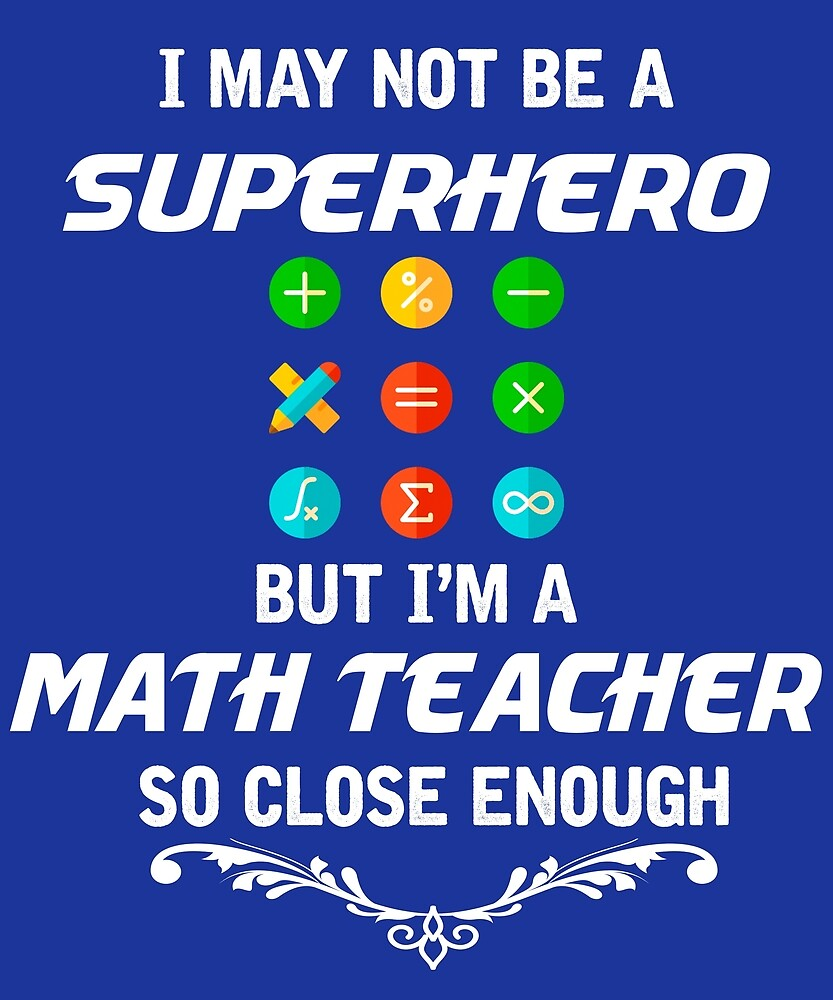 Not Superhero But Math Teacher by AlwaysAwesome