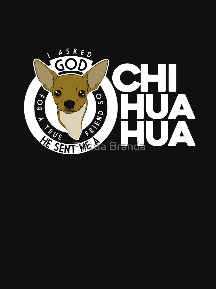 God Sent Me A Chihuahua Art Design by CrusaderStore