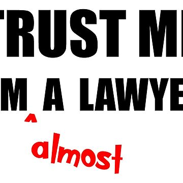 Bar Exam Law Student Gifts - Trust Me I'm Almost a Lawyer by merkraht