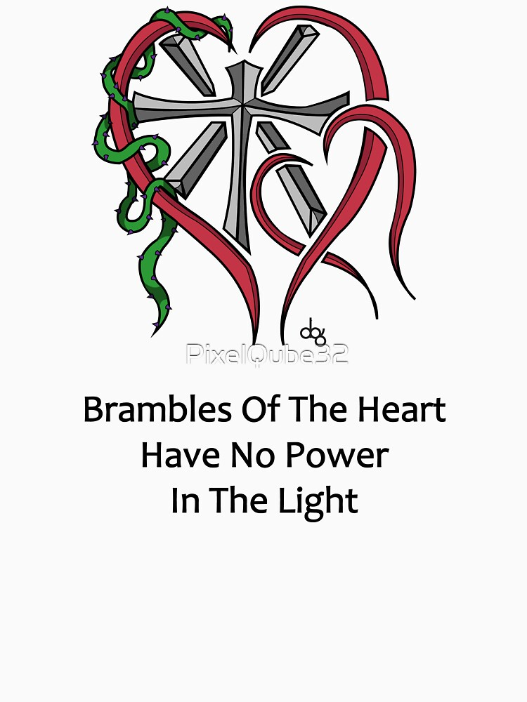 Brambles Of The Heart Have No Power In The Light (Black Text) by PixelQube32