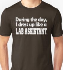 DURING THE DAY I DRESS UP LIKE A LAB ASSISTANT T-Shirt