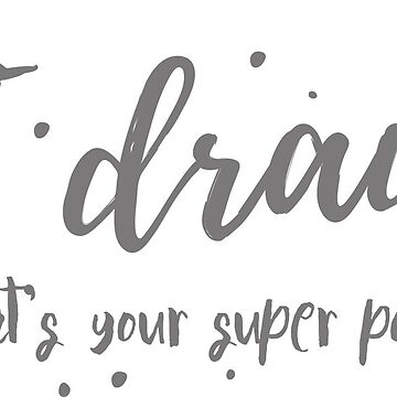 I draw - what's your superpower?  by Anartsysoul