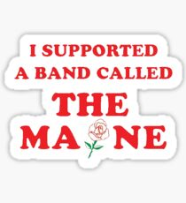 I supported a band called the maine Sticker