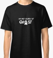 I'm Not Scared of Ghost - Spooky, Creepy, Ghosts Classic T-Shirt