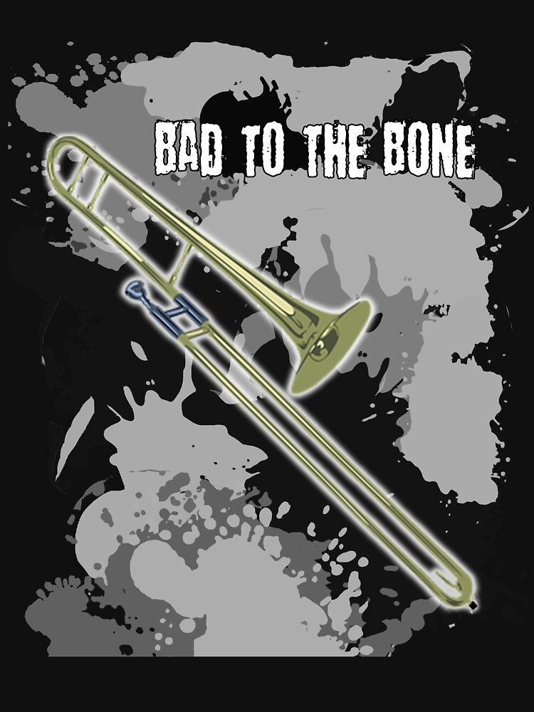 Bad to the Bone Trombone Musical Instrument T Shirt by techman516