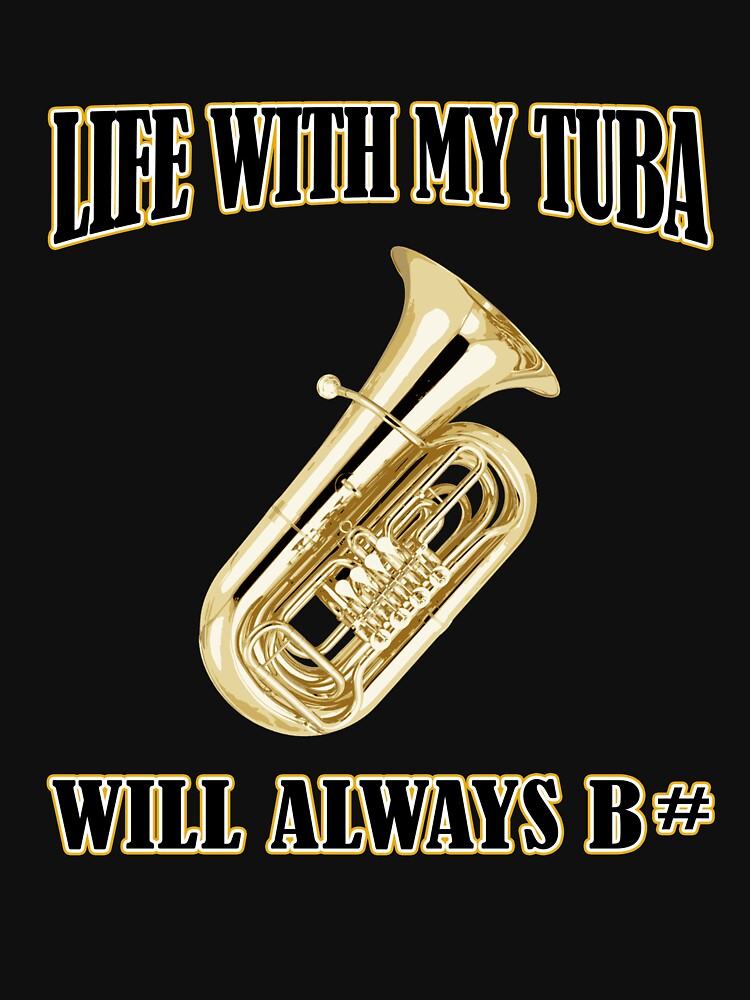 Life With My Tuba Will Always Be Sharp Funny Pun T Shirt by techman516