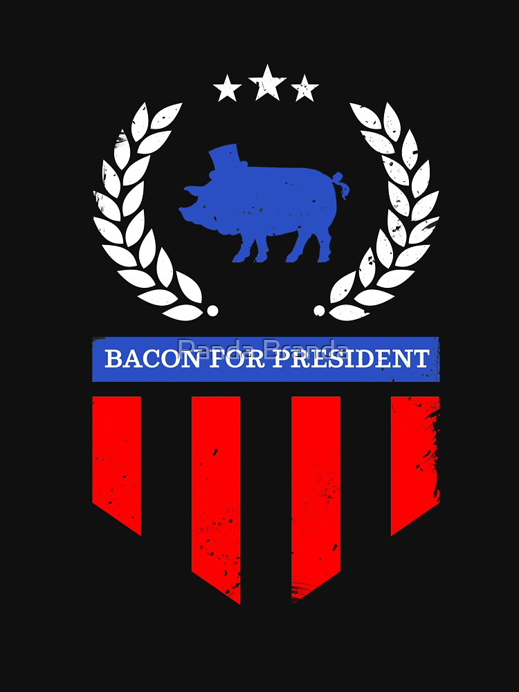 Bacon For President Art Design by CrusaderStore