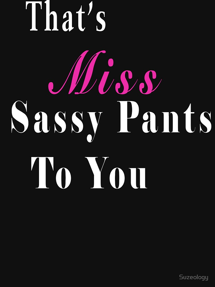 That's Miss Sassy Pants to You -  Cute and funny Quote by Suzeology
