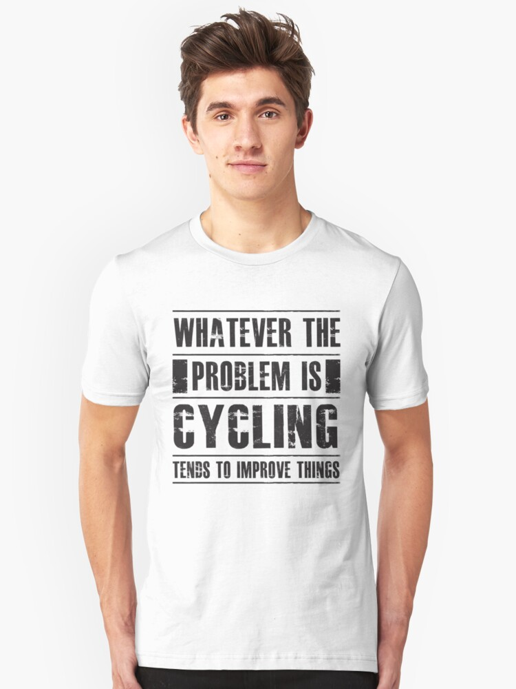 Whatever The Problem Is Cycling Tends To Improve Things - Funny Bike  Unisex T-Shirt Front
