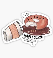 I Ate a Donut with A Maple Glaze Sticker