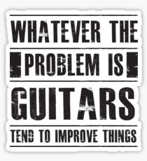 Whatever The Problem Is Guitars Tend To Improve Things - Funny Musician Guitarist  Sticker