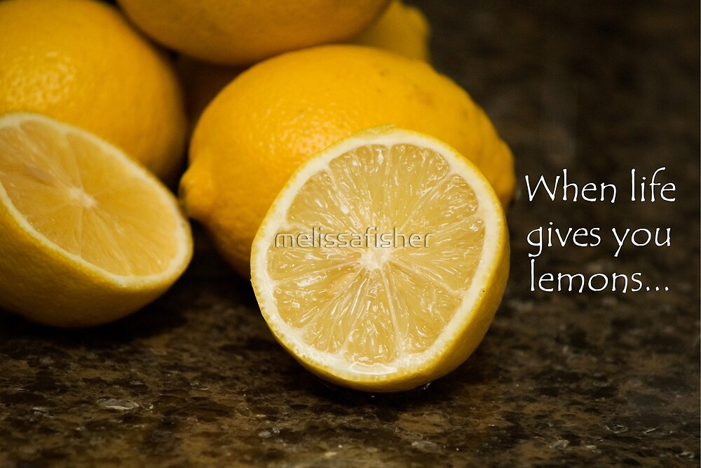 When Life Gives You Lemons by melissafisher