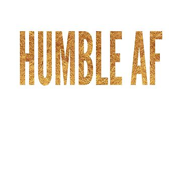 Humble AF by Vaycarious