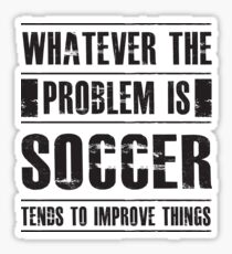 Whatever The Problem Is Soccer Tends To Improve Things - Funny Sports Athlete  Sticker