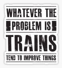 Whatever The Problem Is Trains Tend To Improve Things - Funny  Sticker