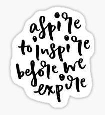 Aspire to inspire before we expire Sticker