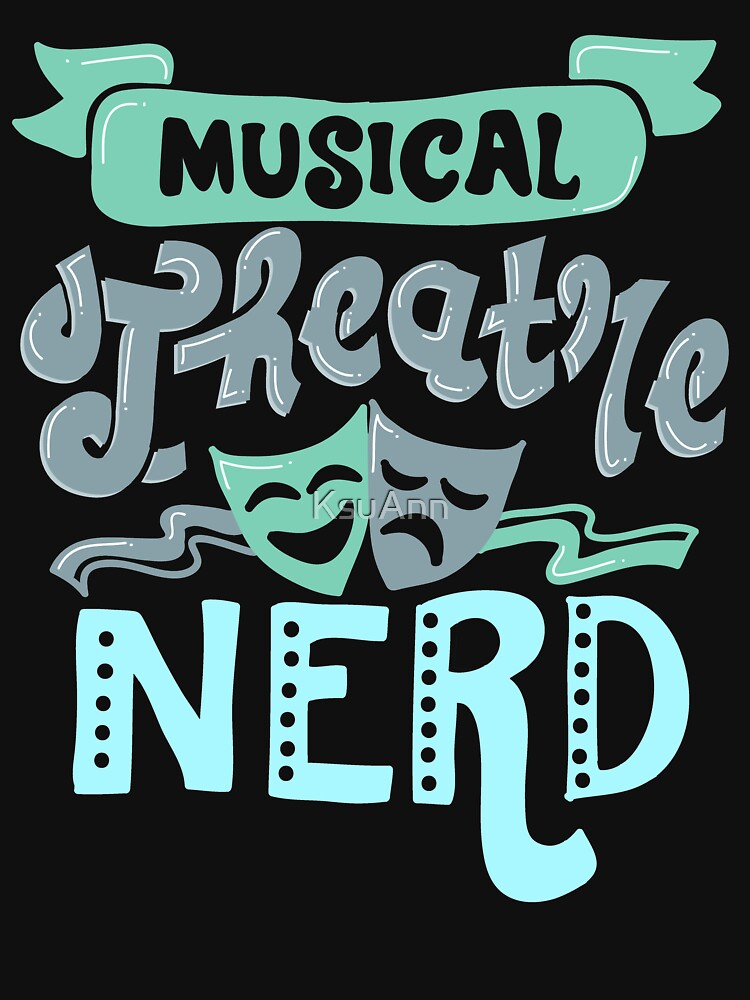 Musical Theatre Nerd by KsuAnn