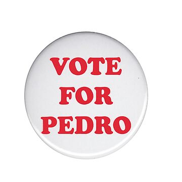 """VOTE FOR PEDRO"" PIN  //NAPOLEON DYNAMITE by Mirsagl"