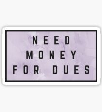 Need Money for Dues (watercolor purple) Sticker