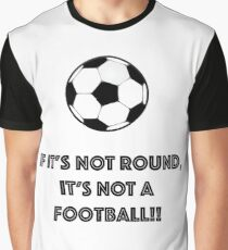 If it's not round, it's not a football! Graphic T-Shirt