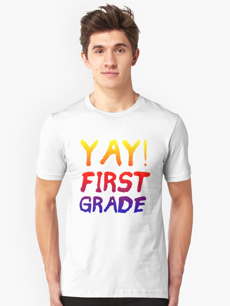 YAY! First Grade - Excited Kids or Teacher Back To School  Unisex T-Shirt Front
