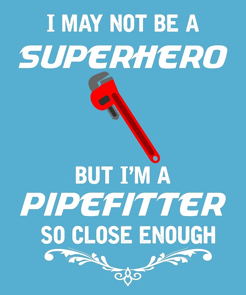 Not Superhero But Pipefitter  by AlwaysAwesome