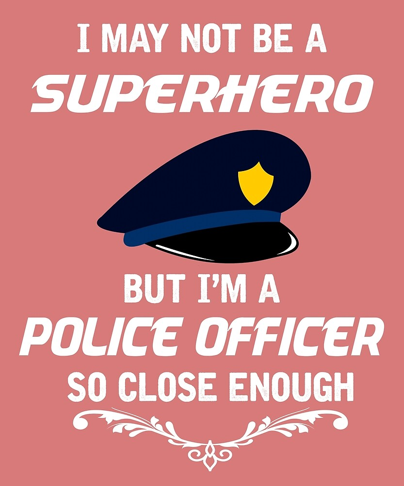 Not Superhero But Police Officer  by AlwaysAwesome