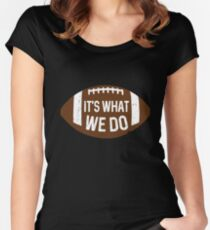 Its's What We Do Women's Fitted Scoop T-Shirt
