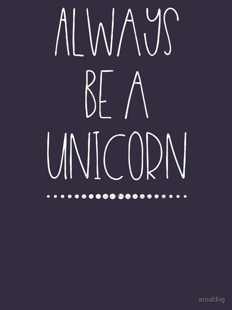 Always Be A Unicorn T-Shirt Unicorn Always Be You Shirt by arnaldog