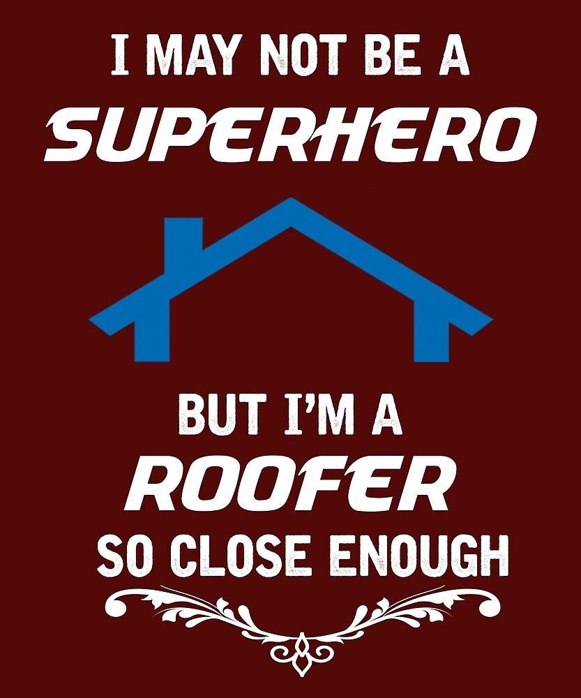 Not Superhero But Roofer  by AlwaysAwesome