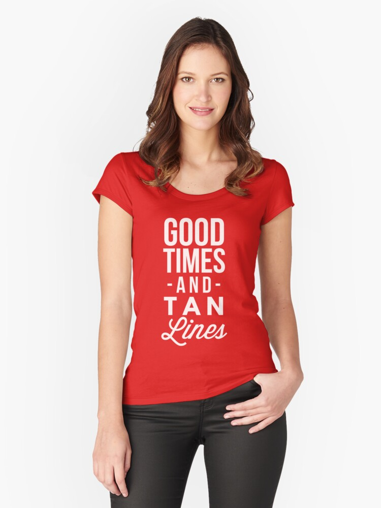 Good times and tan lines Women's Fitted Scoop T-Shirt Front