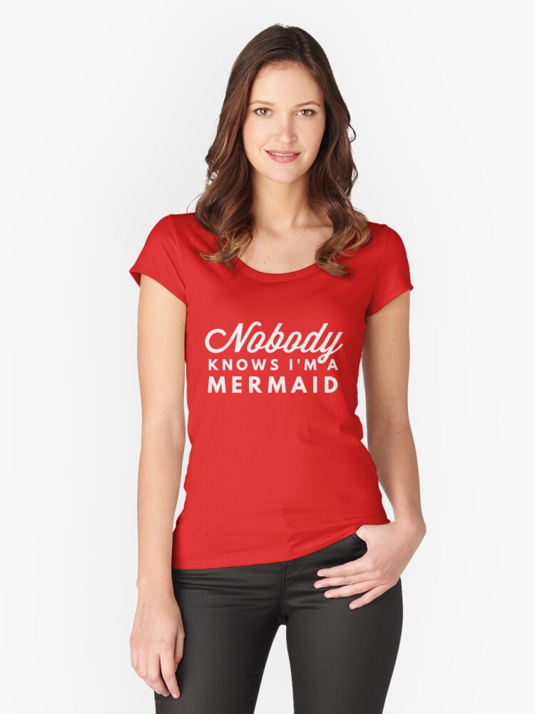 Nobody knows I'm a mermaid Women's Fitted Scoop T-Shirt Front