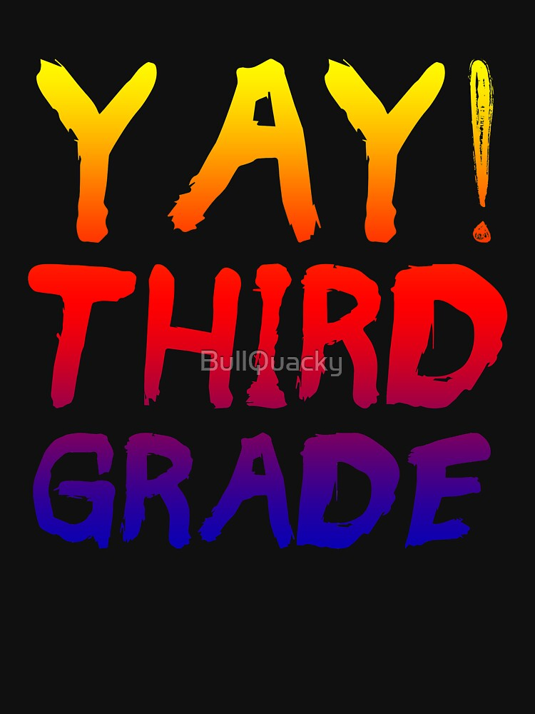 YAY! Third Grade - Excited Kids or Teacher Back To School  by BullQuacky