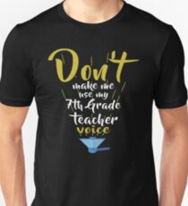 Don't Make Me Use My 7th Grade Teacher Voice T-Shirt