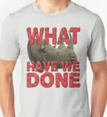 WHAT HAVE WE DONE T-Shirt