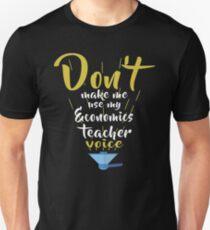 Don't Make Me Use My Economics Teacher Voice T-Shirt