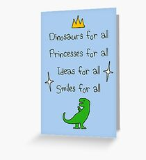 Dinosaurs, Princesses, Ideas & Smiles FOR ALL Greeting Card