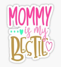 Mommy Is My Bestie Sticker