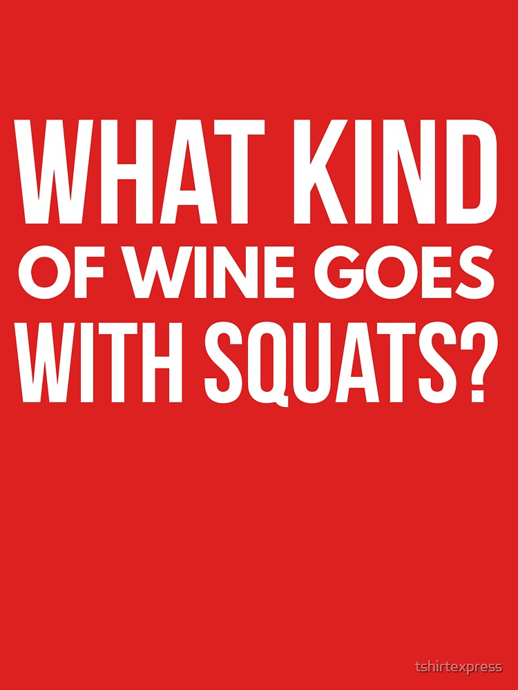 What kind of wine goes with squats by tshirtexpress